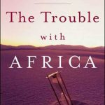 THE TROUBLE WITH AFRICA(why foreign aid is not working)