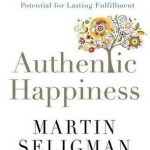 Authentic Happiness: Using the New Positive Psychology to Realise your Potential for Lasting Fulfilment