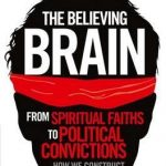Believing Brain: From Spiritual Faiths to Political Convictions ? How We Construct Beliefs and Reinforce Them as Truths