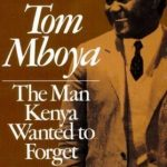 Tom Mboya: The Man Kenya Wanted to Forget